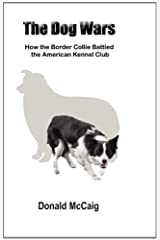 The Dog Wars: How the Border Collie Battled the American Kennel Club Paperback