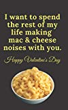 I WANT TO SPEND THE REST OF MY LIFE MAKING MAC & CHEESE NOISES WITH YOU. HAPPY VALENTINE'S DAY: MAC & CHEESE NAUGHTY WRITING JOURNAL