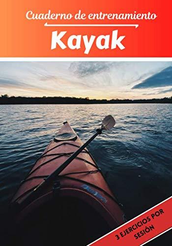 Cuaderno de entrenamiento Kayak: Planificación y seguimiento de las sesiones deportivas | Objetivos de ejercicio y entrenamiento para progresar | Pasión deportiva: Kayak | Idea de regalo |