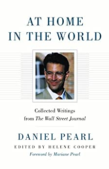 At Home in the World: Collected Writings from The Wall Street Journal by [Daniel Pearl, Helene Cooper, Mariane Pearl]