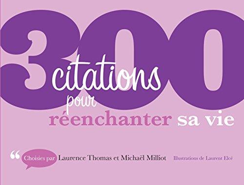 300 citations pour réenchanter sa vie: 300 citations pour réenchanter sa vie