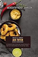 Breville Smart Air Fryer Oven Cookbook: An Essential Guide To Quick And Flavorful Recipes To Cook Fast & Healthy Meals For You And Your Family
