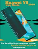 Huawei Y9 2019 User Guide: The Simplified Unaccompanied Manual: A guide that should have been in the box