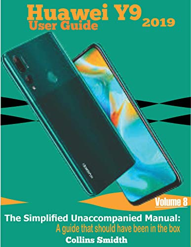 Huawei Y9 2019 User Guide: The Simplified Unaccompanied Manual: A guide that should have been in the box (English Edition)