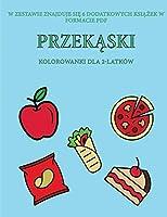 Kolorowanki dla 2-latków (Przekąski): Ta książka zawiera 40 kolorowych stron z dodatkowymi grubymi liniami, które zmniejszają frustrację i zwiększają pewnośc siebie. Ta książka pomoże bardzo malym dzieciom rozwijac kontrolę pióra i cwiczyc