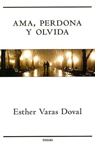 Ama, perdona y olvida (Spanish Edition)