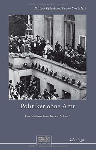 Politiker ohne Amt: Von Metternich bis Helmut Schmidt (Otto-von-Bismarck-Stiftung, Wissenschaftliche Reihe)