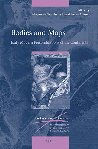 Bodies and Maps: Early Modern Personifications of the Continents (Intersections, Band 73)