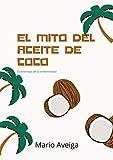 El mito del aceite de coco : El éxito está en tu salud