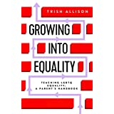 Teaching LGBTQ Equality: A Parent's Handbook (GROWING INTO EQUALITY) (English Edition)