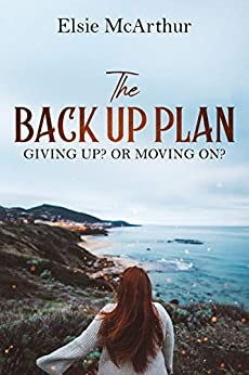 The Back Up Plan: Giving up? Or moving on? by [Elsie McArthur]