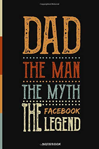 Dad The Man The Myth The Facebook legend | Father's Day Notebook: Gift for Dad, Daddy, Papa, Fathers | A Notebook/Journal/Diary/Memory Book/ to ... Quotes, and Stories | 6x9 Inch, 120 Pages.