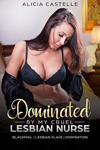 Dominated By My Cruel Lesbian Nurse: Lesbian Slave, Domination & BDSM