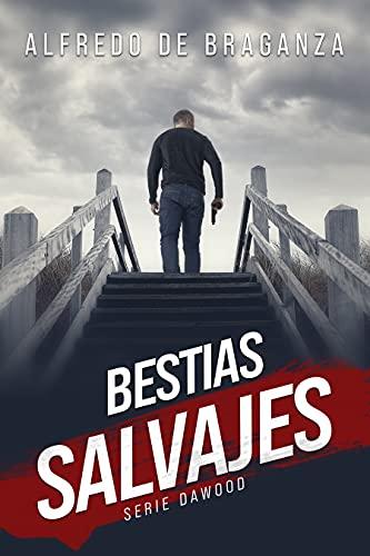 BESTIAS SALVAJES (Serie DAWOOD nº 2) de Alfredo De Braganza