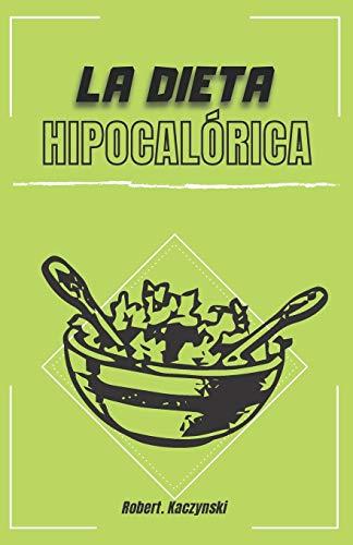 La dieta hipocalórica: Como adelgazar rapido y bajar de peso con comidas naturales y recetas saludables, sin importar tu edad o peso, alimentacion ... y adaptada a ti (nutricion y salud)