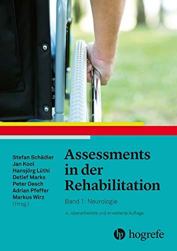 Assessments in der Rehabilitation: Neurologie: Band 1: Neurologie. 4., vollständig überarbeitete und erweiterte Auflage
