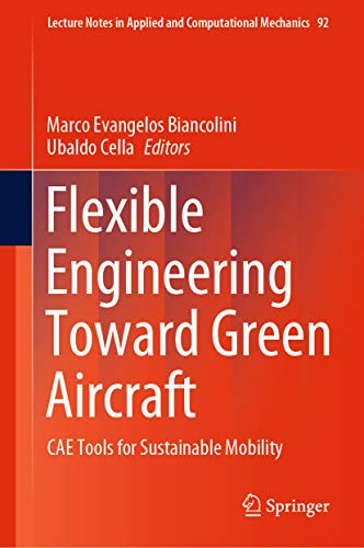 Flexible Engineering Toward Green Aircraft: CAE Tools for Sustainable Mobility (Lecture Notes in Applied and Computational Mechanics Book 92) (English Edition)