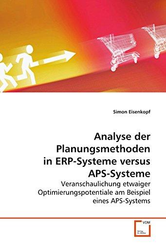 Analyse der Planungsmethoden in ERP-Systeme versus APS-Systeme: Veranschaulichung etwaiger Optimierungspotentiale am Beispiel eines APS-Systems