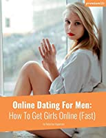 Online Dating For Men: How To Get Girls Online (Fast)