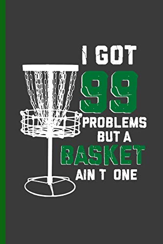 I got 99 Problems But a Basket Ain't one: For all Disc...