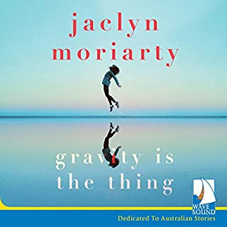Gravity Is the Thing                   By:                                                                                                                                 Jaclyn Moriarty                               Narrated by:                                                                                                                                 Aimee Horne                      Length: 12 hrs and 21 mins     5 ratings     Overall 2.2