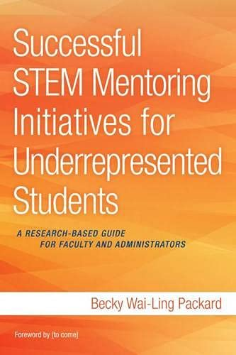 Successful Stem Mentoring Initiatives For Underrepresented Students A Research Based Guide For Faculty And Administrators