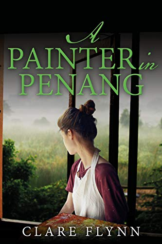 A Painter in Penang: A gripping story of the Malayan Emergency (Penang series Book 3) by [Clare Flynn]