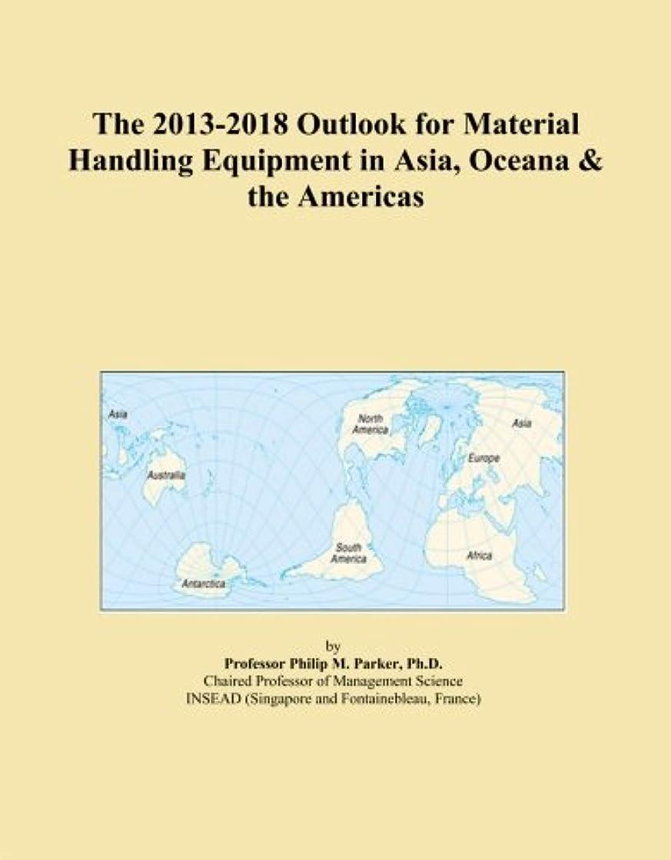 シンボルメロドラマティックコンパイルThe 2013-2018 Outlook for Material Handling Equipment in Asia, Oceana & the Americas
