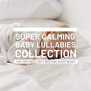 Super Calming Baby Lullabies Collection - The Very Best Soft Bedtime Sleep Music
