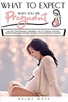 What to Expect When You Are Pregnant: The First-Time Pregnancy Handbook, The Gift of Being A Mother. Discover Pregnancy and Birth as Well As The Postpartum Journey.