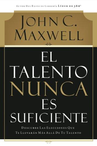 El talento nunca es suficiente: Descubre las elecciones que te llevarán más allá de tu talento