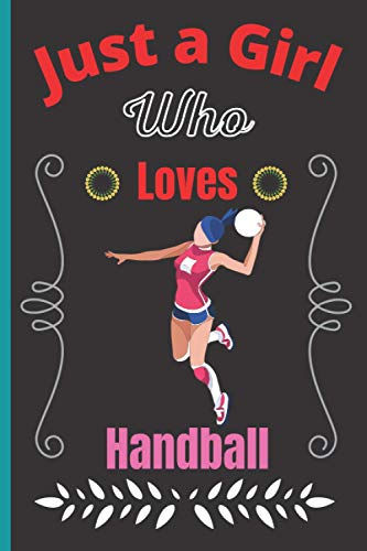 Just A Girl Who Loves Handball: Super Cute Handball Notebook Journal or Dairy, Handball Lovers Gift For Girls, Blank Lined Notebook Journal Gifts Ideas, Birthday/ Thanksgiving Notebooks