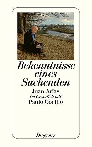Bekenntnisse eines Suchenden. Juan Arias im Gespräch mit Paulo Coelho