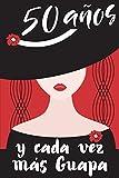 50 Años y Cada Vez Más Guapa: Regalo de Cumpleaños Original y Bonito Para Mujer. Cuaderno de Notas, Libreta de Apuntes, Agenda o Diario Personal