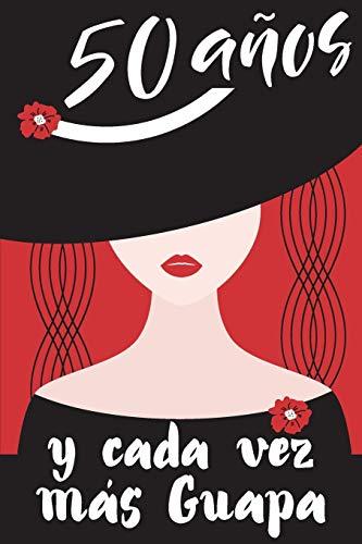 50 Años y Cada Vez Más Guapa: Regalo de Cumpleaños Original y Bonito Para Mujer. Cuaderno de Notas, Libreta...