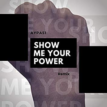 SHOW ME YOUR POWER