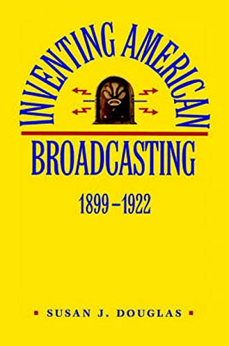 Inventing American Broadcasting 1899-1922 (Johns Hopkins Studies in the History of Technology)