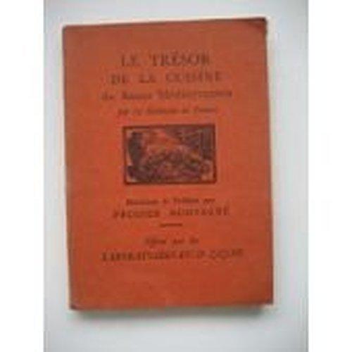 Le trésor de la cuisine du bassin méditerranéen par 70 médecins de France. ill. par le campion. chartres, imp. lainé et tantet, 1940 , in-8, br., couv. ill., 127 pp.