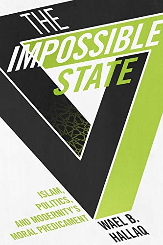 The Impossible State: Islam, Politics, and Modernity's Moral Predicament