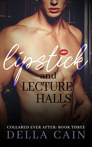 Lipstick and Lecture Halls (Collared Ever After Book 3) (English Edition)