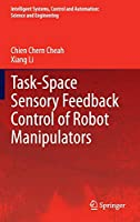 Task-Space Sensory Feedback Control of Robot Manipulators (Intelligent Systems, Control and Automation: Science and Engineering (73))