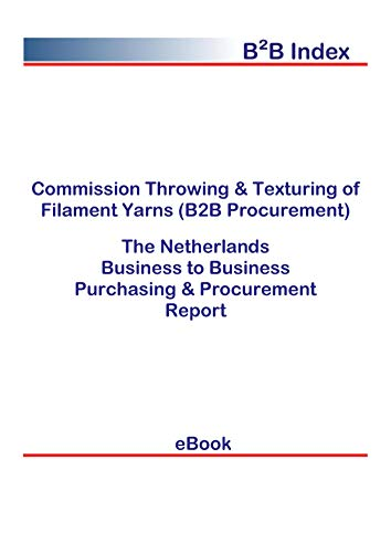 Commission Throwing & Texturing of Filament Yarns (B2B Procurement) in the Netherlands: B2B Purchasing + Procurement Values (English Edition)
