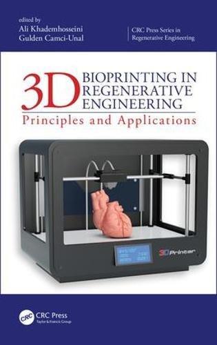 3D Bioprinting in Regenerative Engineering: Principles and Applications (CRC Press Series In Regenerative Engineering)