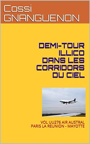 DEMI-TOUR ILLICO DANS LES CORRIDORS DU CIEL: VOL UU276 AIR AUSTRAL PARIS LA REUNION - MAYOTTE (French Edition)