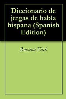 Diccionario de jergas de habla hispana (Spanish Edition) by [Roxana Fitch]