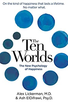 The Ten Worlds: The New Psychology of Happiness by [Ash ElDifrawi, Alex Lickerman]