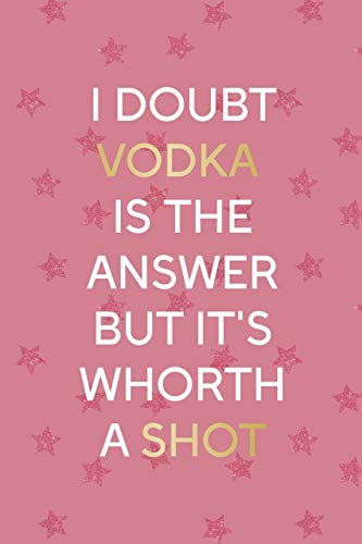 I Doubt Vodka Is The Answear But Its Whorth A Shot: Party Notebook Journal Composition Blank Lined Diary Notepad 120 Pages Paperback Pink Stars