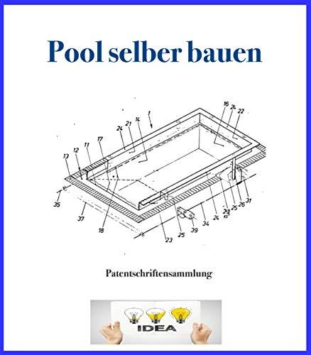 Pool selber bauen: Patentschriftensammlung zum Bau von Pools und Swimmingpools
