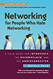 Networking for People Who Hate Networking, Second Edition: A Field Guide for Introverts, the Overwhelmed, and...