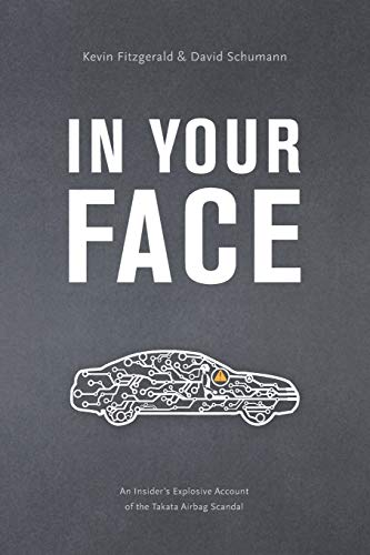 In Your Face: An Insider's Explosive Account of the Takata Airbag Scandal